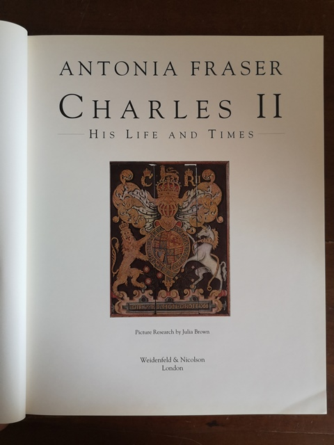 Antonia Fraser Charles II his life and times Weidenfeld & Nicolson London 1993